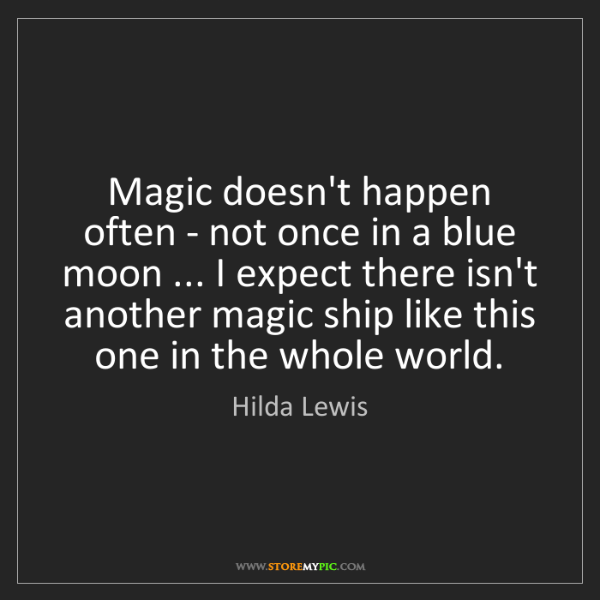 Hilda Lewis: Magic doesn't happen often - not once in a blue moon...
