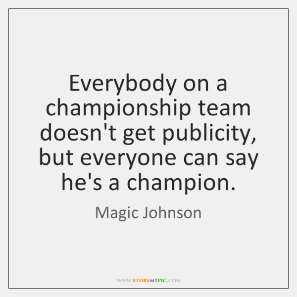 Everybody on a championship team doesn't get publicity, but everyone can say ...
