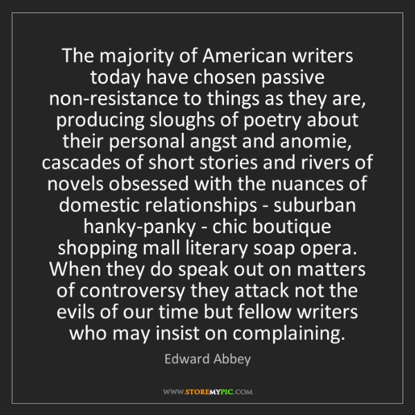 Edward Abbey: The majority of American writers today have chosen passive...