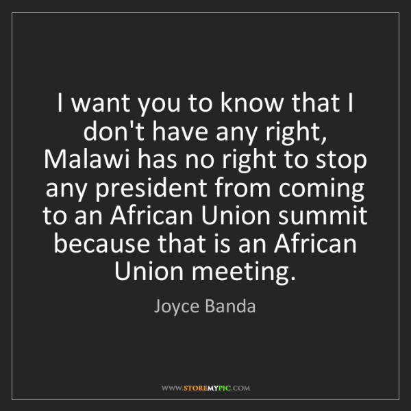 Joyce Banda: I want you to know that I don't have any right, Malawi...