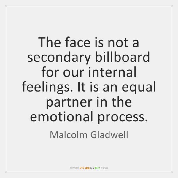 The face is not a secondary billboard for our internal feelings. It ...
