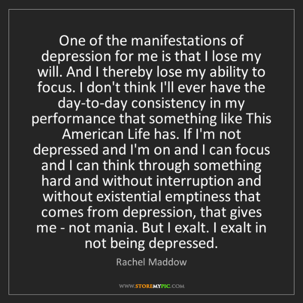 Rachel Maddow: One of the manifestations of depression for me is that...