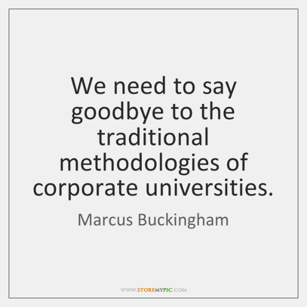 We need to say goodbye to the traditional methodologies of corporate universities.