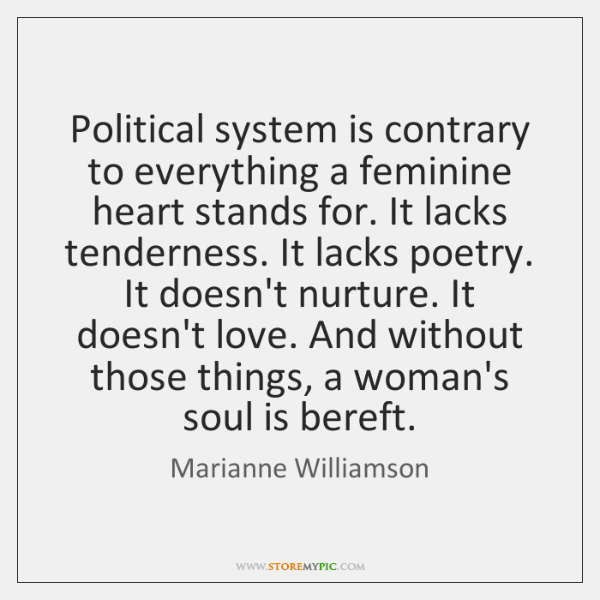 Political System Is Contrary To Everything A Feminine Heart Stands