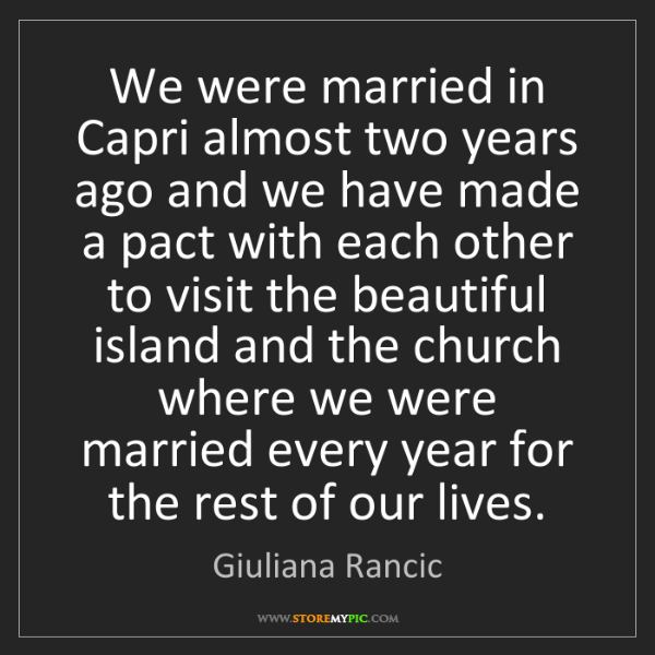 Giuliana Rancic: We were married in Capri almost two years ago and we...