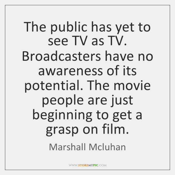 The public has yet to see TV as TV. Broadcasters have no ...
