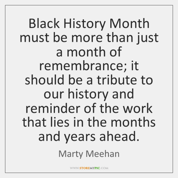 Black History Month must be more than just a month of remembrance; ...