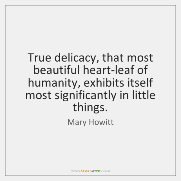True delicacy, that most beautiful heart-leaf of humanity, exhibits itself most significantly ...