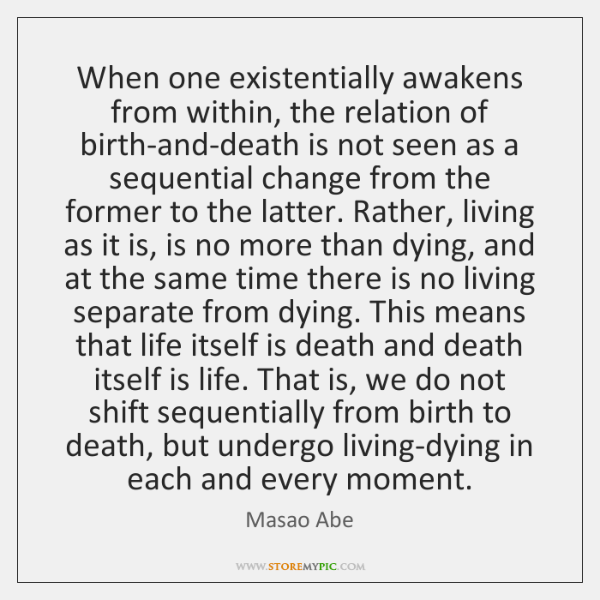 When one existentially awakens from within, the relation of birth-and-death is not ...