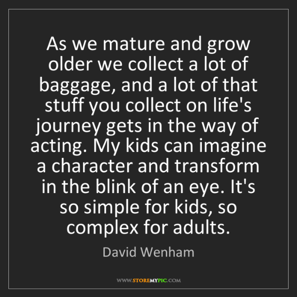 David Wenham: As we mature and grow older we collect a lot of baggage,...