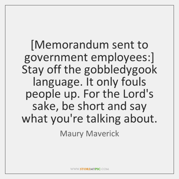 [Memorandum sent to government employees:] Stay off the gobbledygook language. It only ...