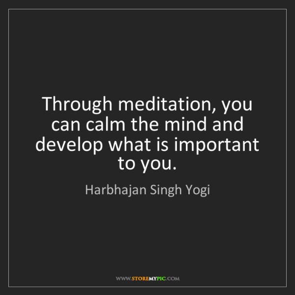 Harbhajan Singh Yogi: Through meditation, you can calm the mind and develop...