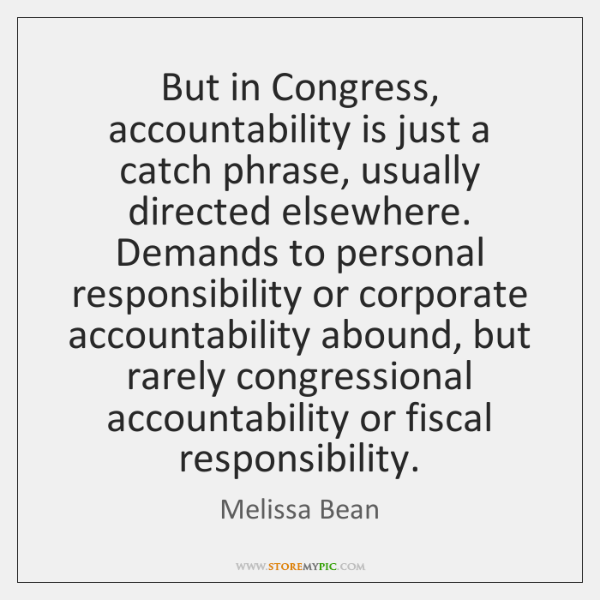 But in Congress, accountability is just a catch phrase, usually directed elsewhere. ...