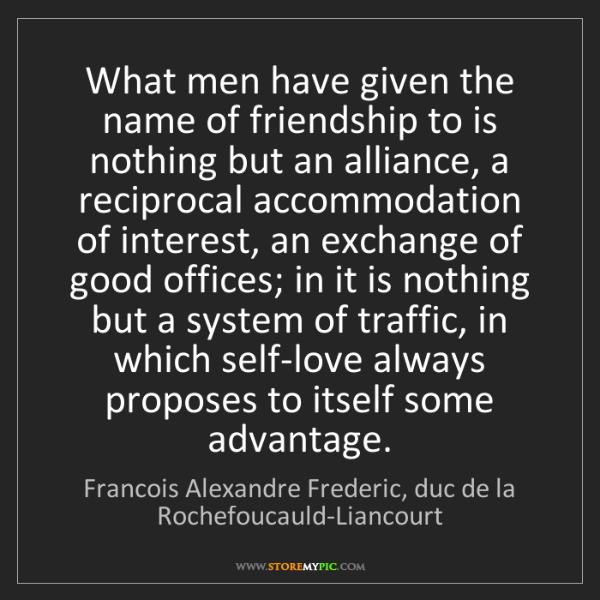 Francois Alexandre Frederic, duc de la Rochefoucauld-Liancourt: What men have given the name of frie