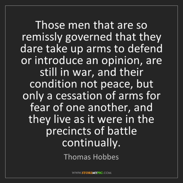 Thomas Hobbes: Those men that are so remissly governed that they dare...