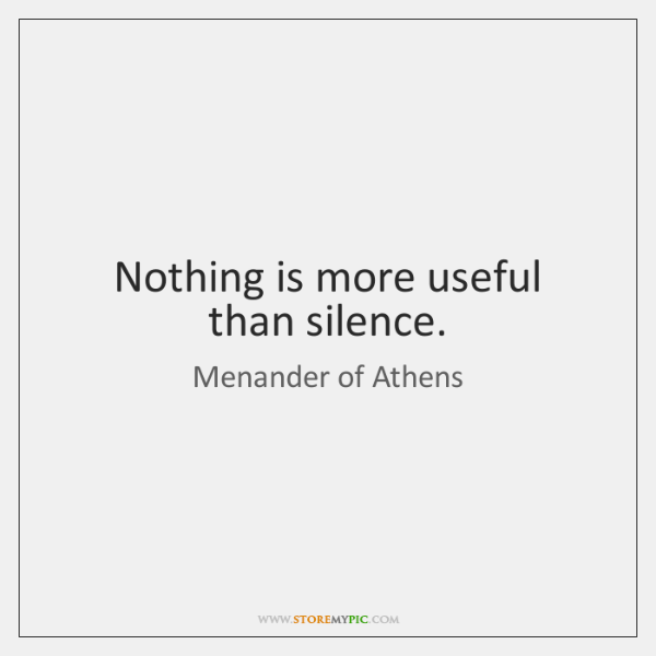 Nothing is more useful than silence.
