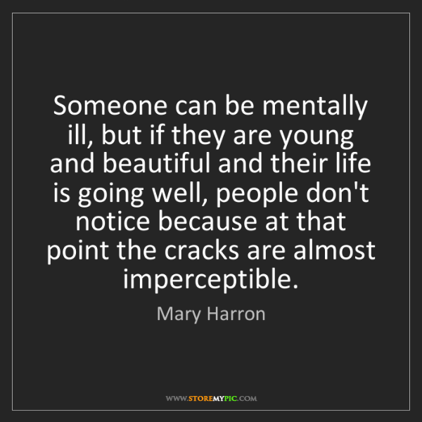 Mary Harron: Someone can be mentally ill, but if they are young and...