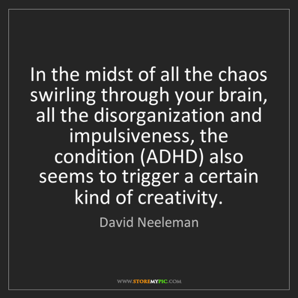 David Neeleman: In the midst of all the chaos swirling through your brain,...