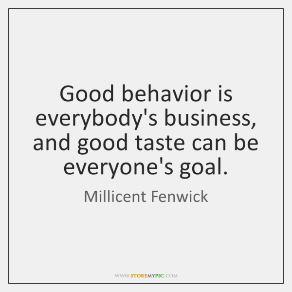 Good behavior is everybody's business, and good taste can be everyone's goal.