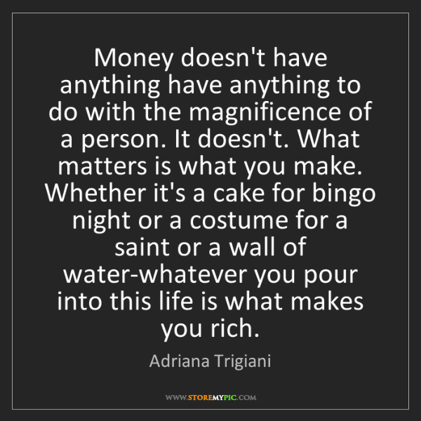 Adriana Trigiani: Money doesn't have anything have anything to do with...