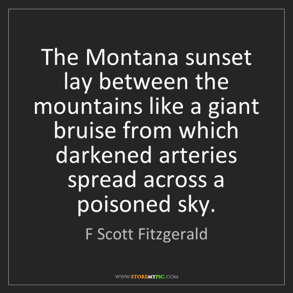 F Scott Fitzgerald: The Montana sunset lay between the mountains like a giant...