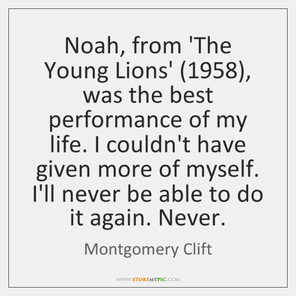 Noah, from 'The Young Lions' (1958), was the best performance of my life. ...