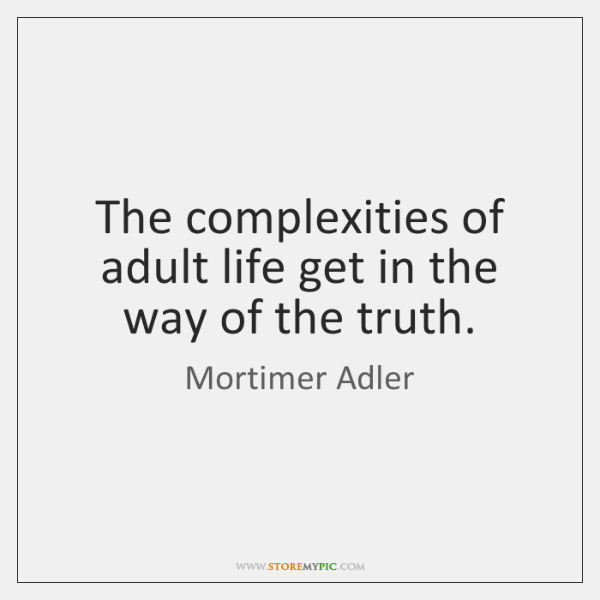 The complexities of adult life get in the way of the truth.