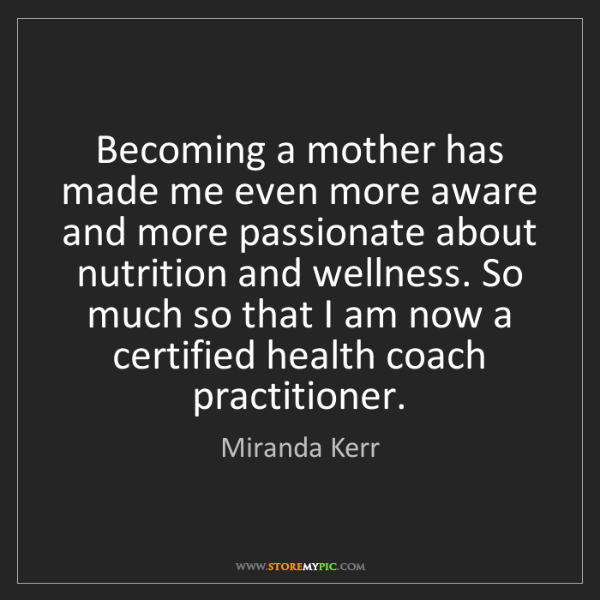 Miranda Kerr: Becoming a mother has made me even more aware and more...