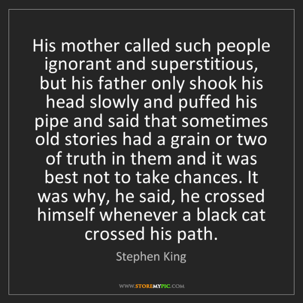 Stephen King: His mother called such people ignorant and superstitious,...