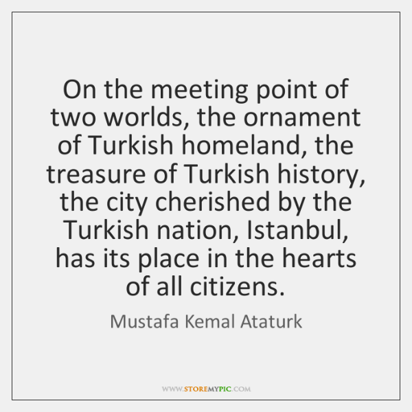 On the meeting point of two worlds, the ornament of Turkish homeland, ...