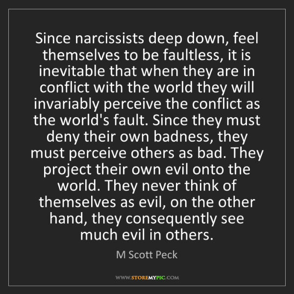 M Scott Peck: Since narcissists deep down, feel themselves to be faultless,...