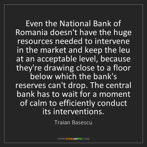 Traian Basescu: Even the National Bank of Romania doesn't have the huge...