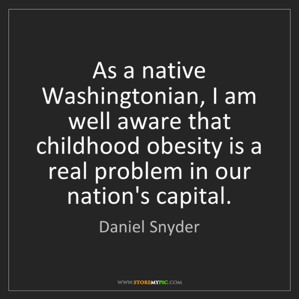Daniel Snyder: As a native Washingtonian, I am well aware that childhood...