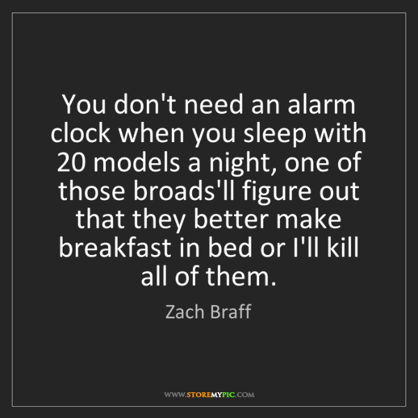 Zach Braff: You don't need an alarm clock when you sleep with 20...