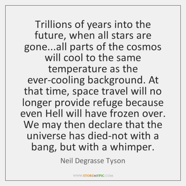 Trillions of years into the future, when all stars are gone...all ...