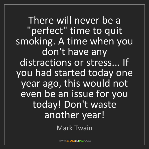 """Mark Twain: There will never be a """"perfect"""" time to quit smoking...."""