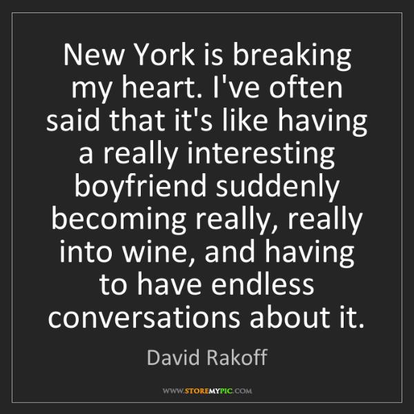 David Rakoff: New York is breaking my heart. I've often said that it's...