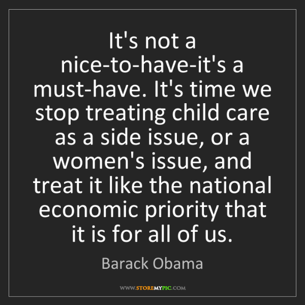 Barack Obama: It's not a nice-to-have-it's a must-have. It's time we...
