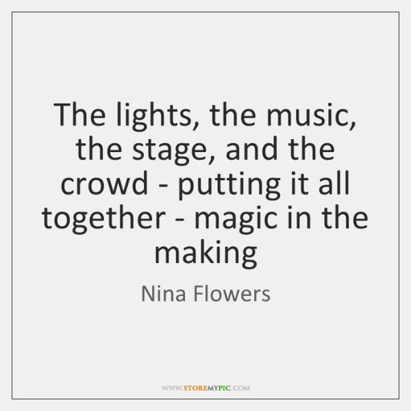 The lights, the music, the stage, and the crowd - putting it ...