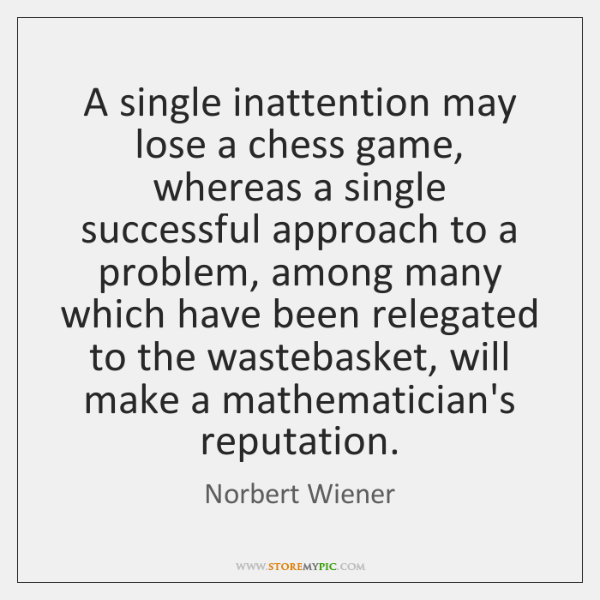 A single inattention may lose a chess game, whereas a single successful ...