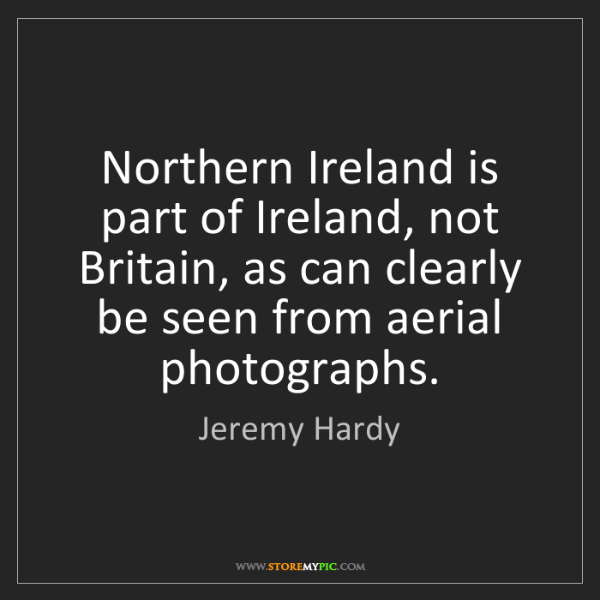 Jeremy Hardy: Northern Ireland is part of Ireland, not Britain, as...