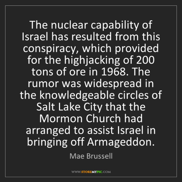 Mae Brussell: The nuclear capability of Israel has resulted from this...