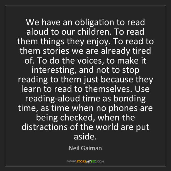 Neil Gaiman: We have an obligation to read aloud to our children....