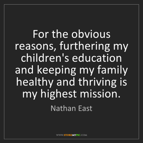 Nathan East: For the obvious reasons, furthering my children's education...