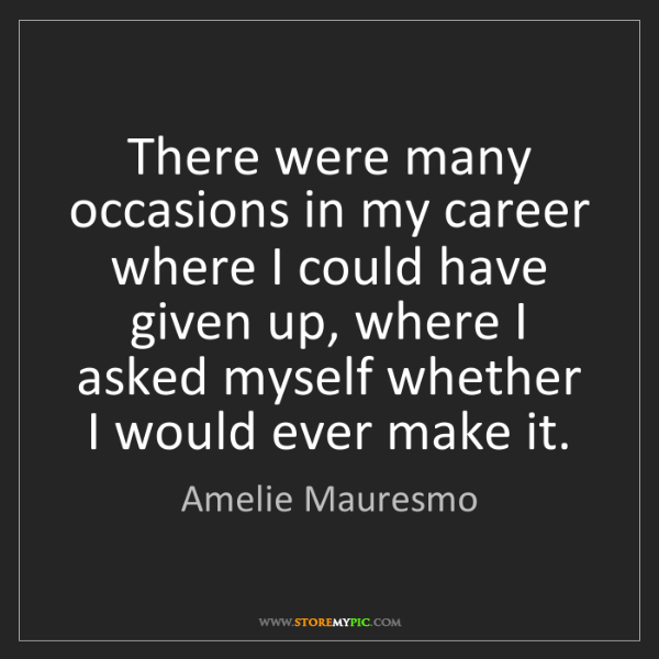 Amelie Mauresmo: There were many occasions in my career where I could...