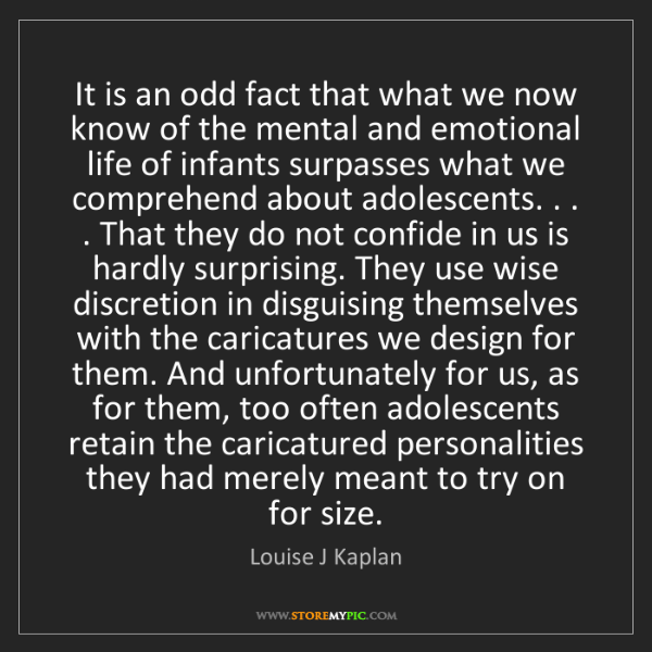 Louise J Kaplan: It is an odd fact that what we now know of the mental...