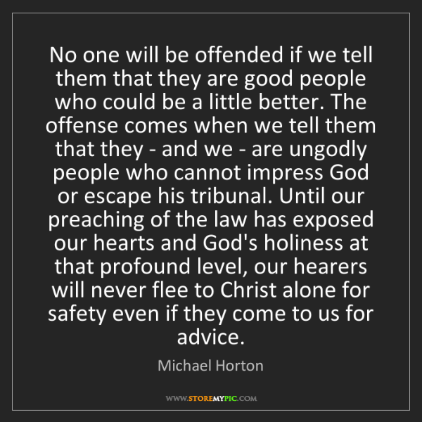 Michael Horton: No one will be offended if we tell them that they are...