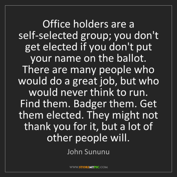 John Sununu: Office holders are a self-selected group; you don't get...