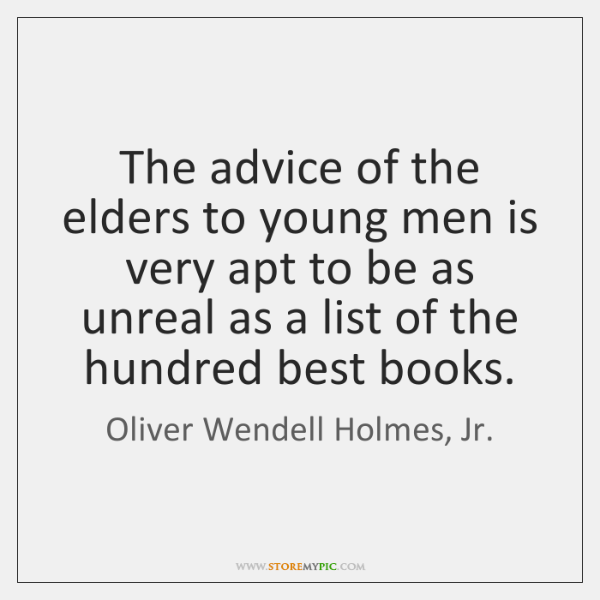 The advice of the elders to young men is very apt to ...