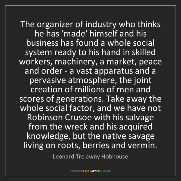 Leonard Trelawny Hobhouse: The organizer of industry who thinks he has 'made' himself...
